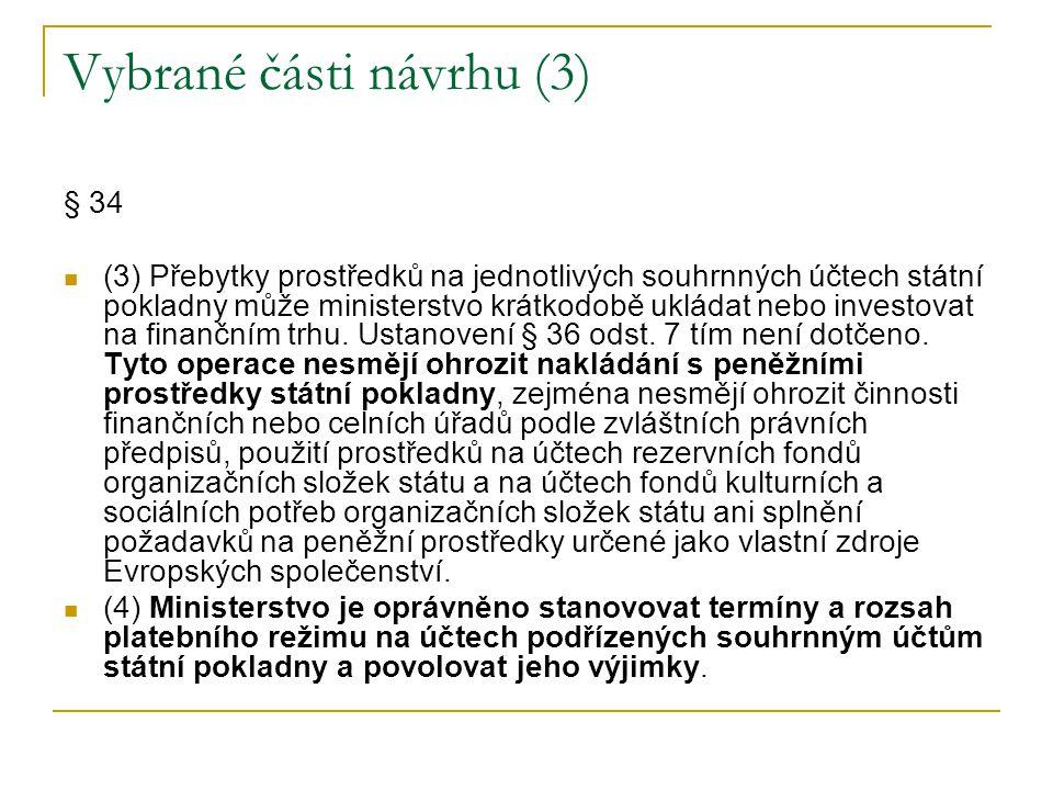 Vybrané části návrhu (3) § 34 (3) Přebytky prostředků na jednotlivých souhrnných účtech státní pokladny může ministerstvo krátkodobě ukládat nebo inve