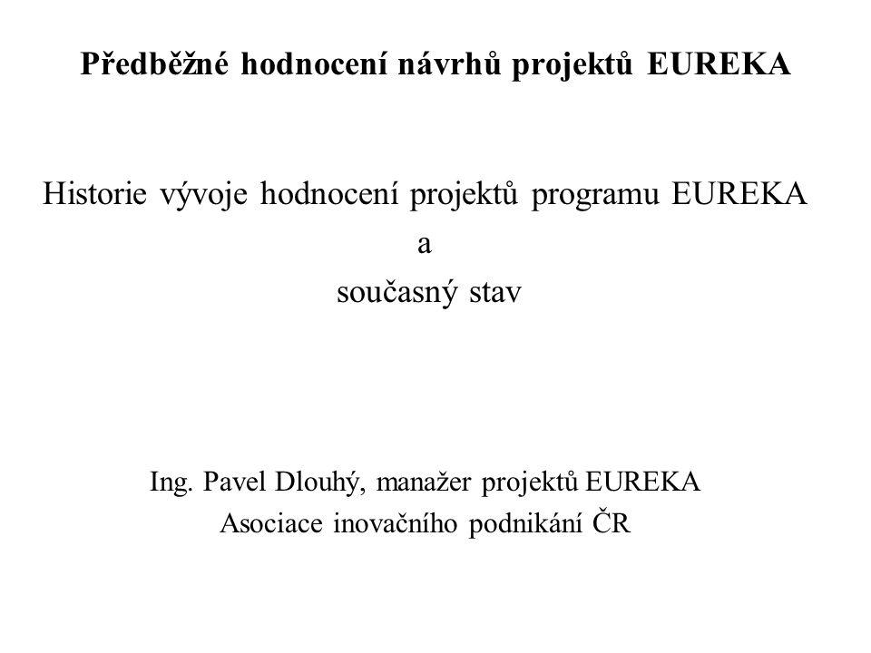 Předběžné hodnocení návrhů projektů EUREKA Historie vývoje hodnocení projektů programu EUREKA a současný stav Ing. Pavel Dlouhý, manažer projektů EURE