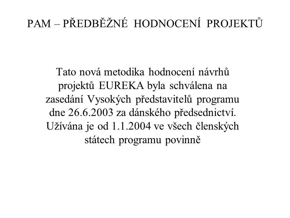 PAM – PŘEDBĚŽNÉ HODNOCENÍ PROJEKTŮ Tato nová metodika hodnocení návrhů projektů EUREKA byla schválena na zasedání Vysokých představitelů programu dne 26.6.2003 za dánského předsednictví.