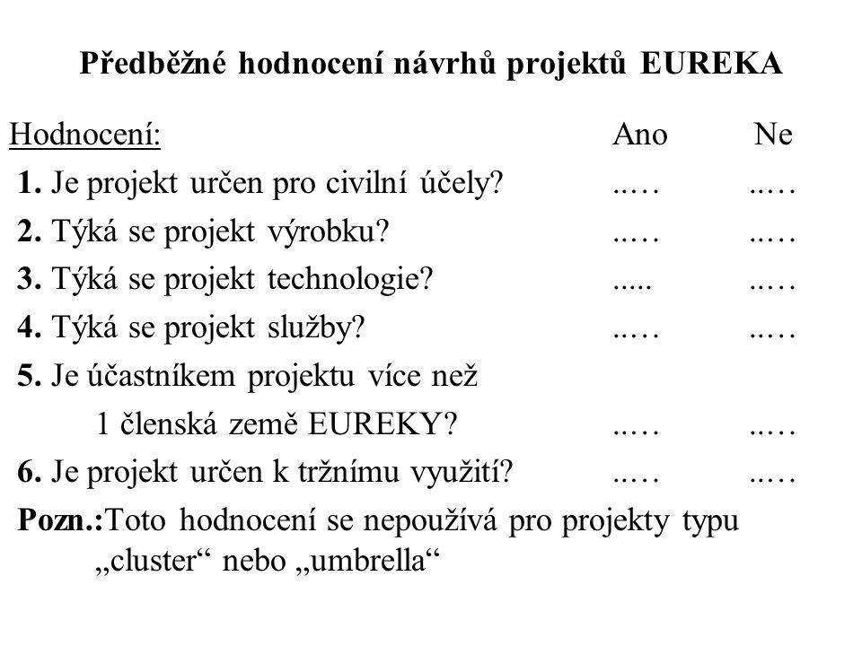 Předběžné hodnocení návrhů projektů EUREKA Hodnocení: Ano Ne 1. Je projekt určen pro civilní účely?..…..… 2. Týká se projekt výrobku?..…..… 3. Týká se