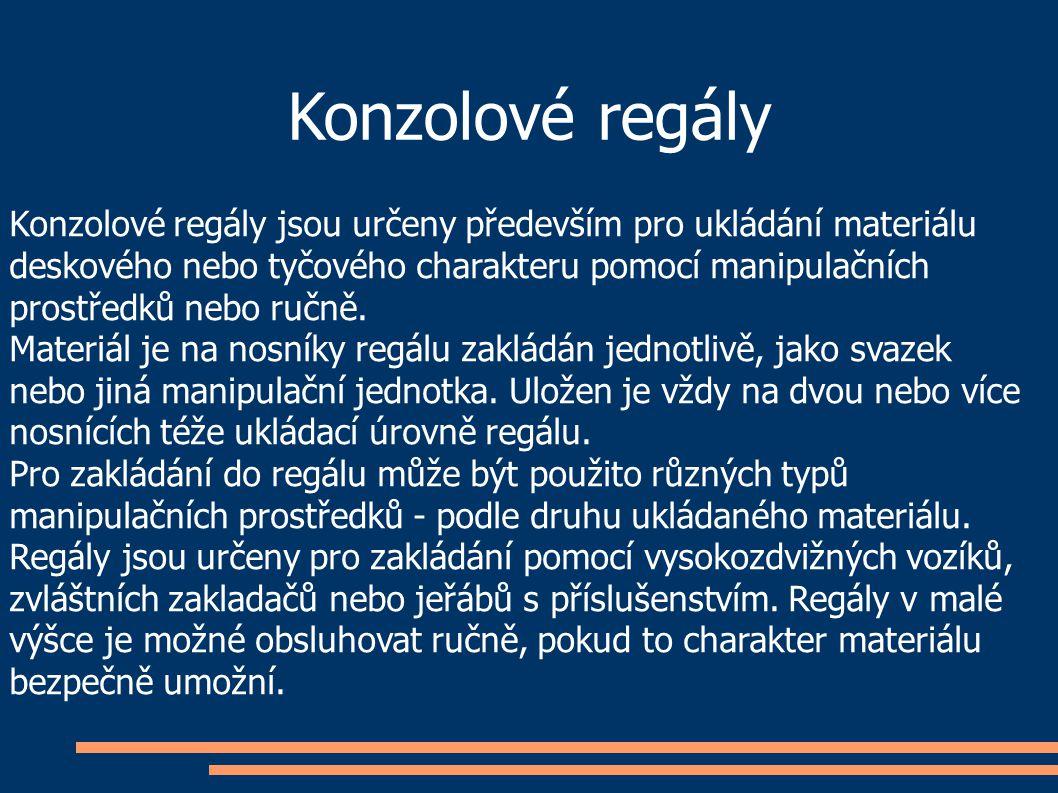 Konzolové regály Konzolové regály jsou určeny především pro ukládání materiálu deskového nebo tyčového charakteru pomocí manipulačních prostředků nebo