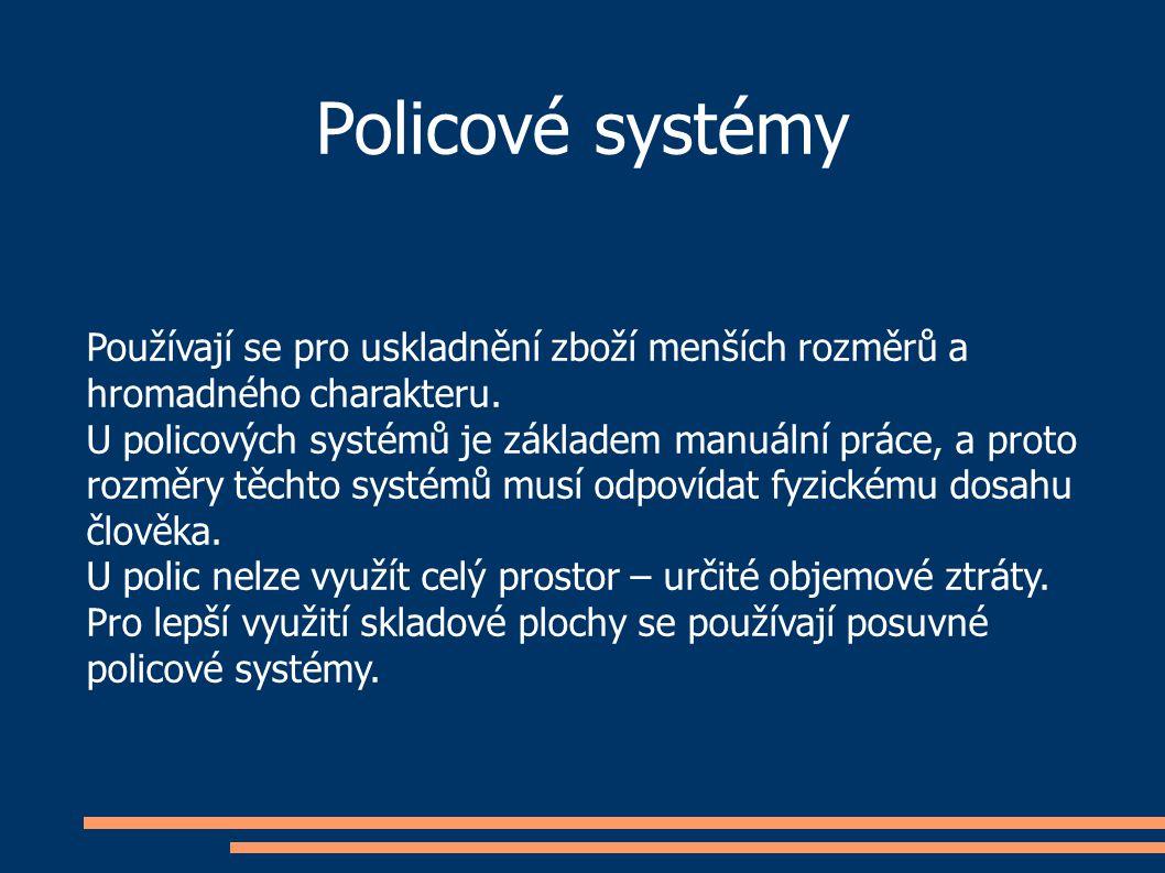 Policové systémy Používají se pro uskladnění zboží menších rozměrů a hromadného charakteru. U policových systémů je základem manuální práce, a proto r