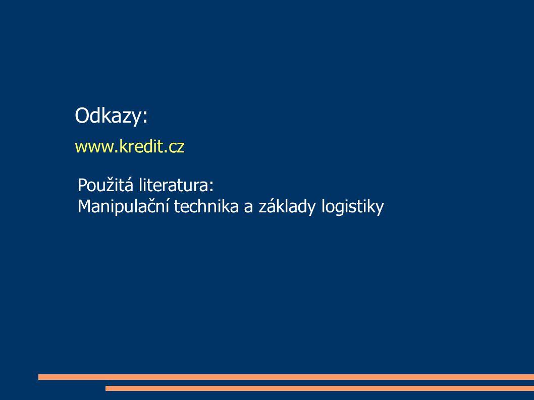 www.kredit.cz Odkazy: Použitá literatura: Manipulační technika a základy logistiky