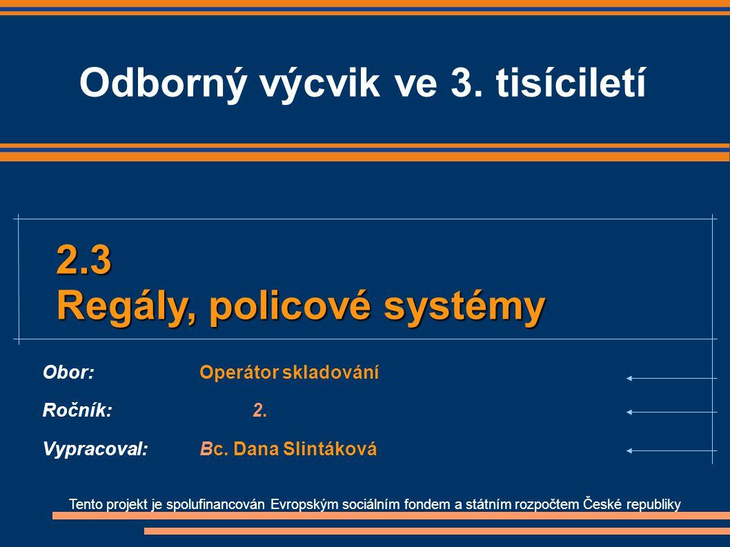 Tento projekt je spolufinancován Evropským sociálním fondem a státním rozpočtem České republiky 2.3 Regály, policové systémy Obor:Operátor skladování