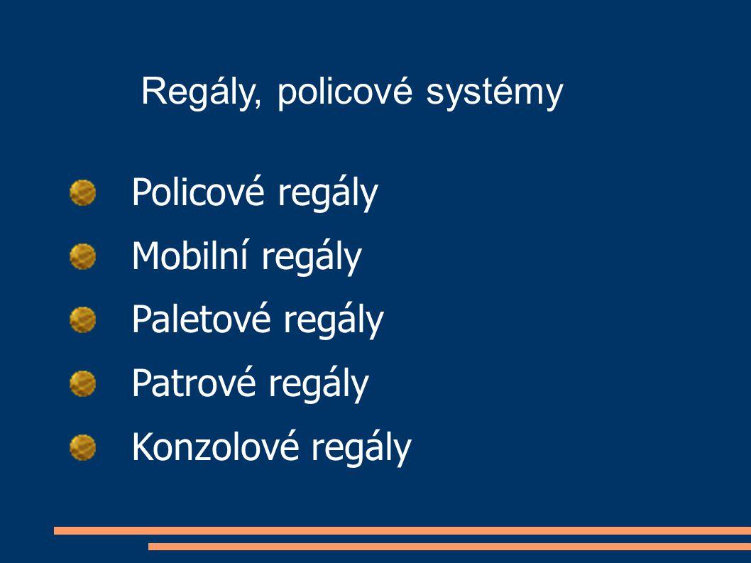 Regály, policové systémy Policové regály Mobilní regály Paletové regály Patrové regály Konzolové regály