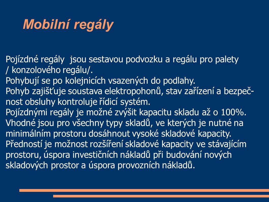 Mobilní regály Pojízdné regály jsou sestavou podvozku a regálu pro palety / konzolového regálu/. Pohybují se po kolejnicích vsazených do podlahy. Pohy