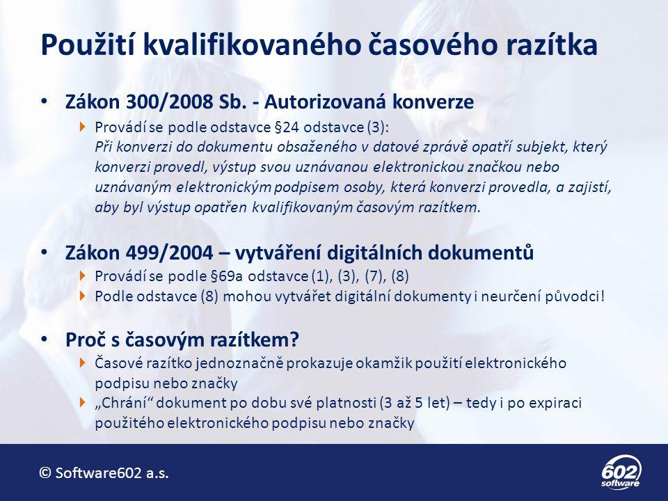 © Software602 a.s. Použití kvalifikovaného časového razítka Zákon 300/2008 Sb. - Autorizovaná konverze  Provádí se podle odstavce §24 odstavce (3): P