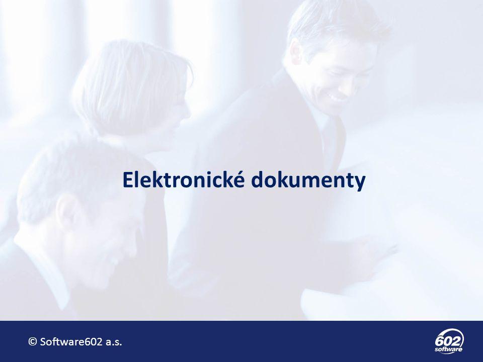 © Software602 a.s. Elektronické dokumenty