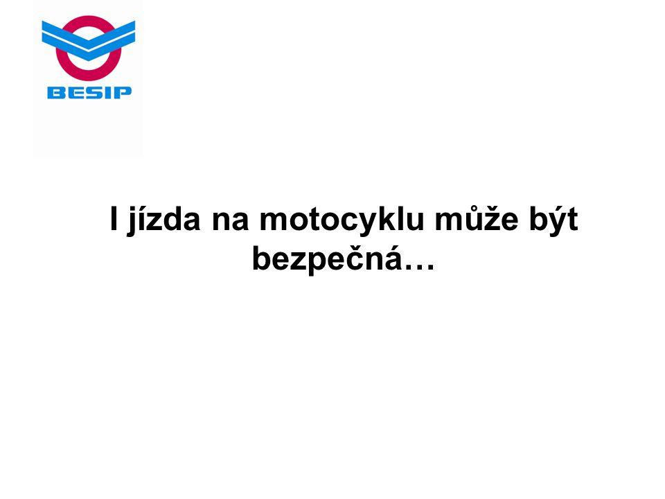 I jízda na motocyklu může být bezpečná…