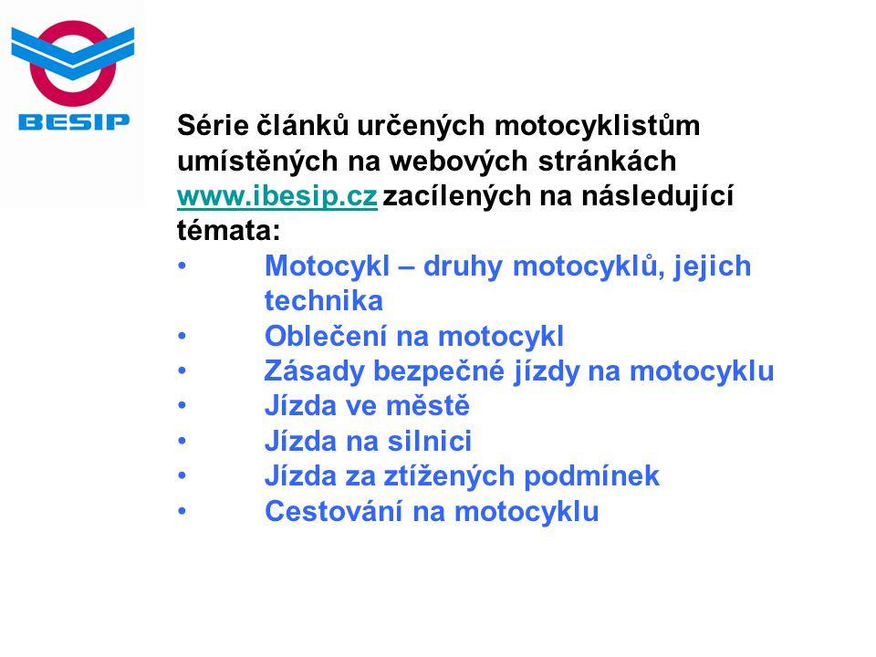 Série článků určených motocyklistům umístěných na webových stránkách www.ibesip.cz zacílených na následující témata: www.ibesip.cz Motocykl – druhy mo