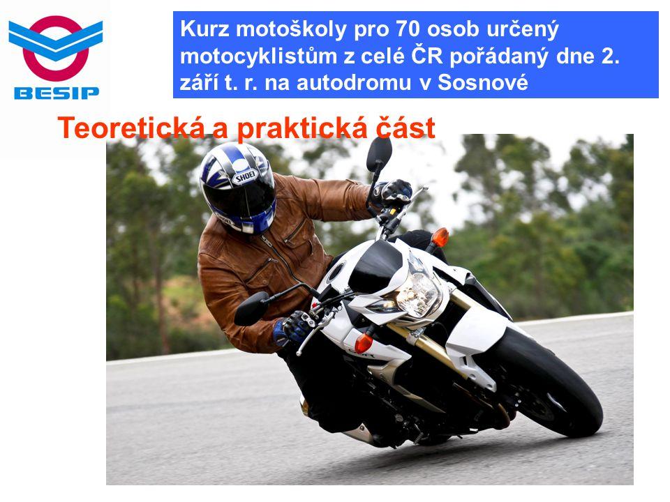 Kurz motoškoly pro 70 osob určený motocyklistům z celé ČR pořádaný dne 2. září t. r. na autodromu v Sosnové Teoretická a praktická část