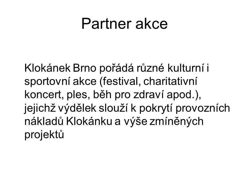 Partner akce Klokánek Brno pořádá různé kulturní i sportovní akce (festival, charitativní koncert, ples, běh pro zdraví apod.), jejichž výdělek slouží k pokrytí provozních nákladů Klokánku a výše zmíněných projektů