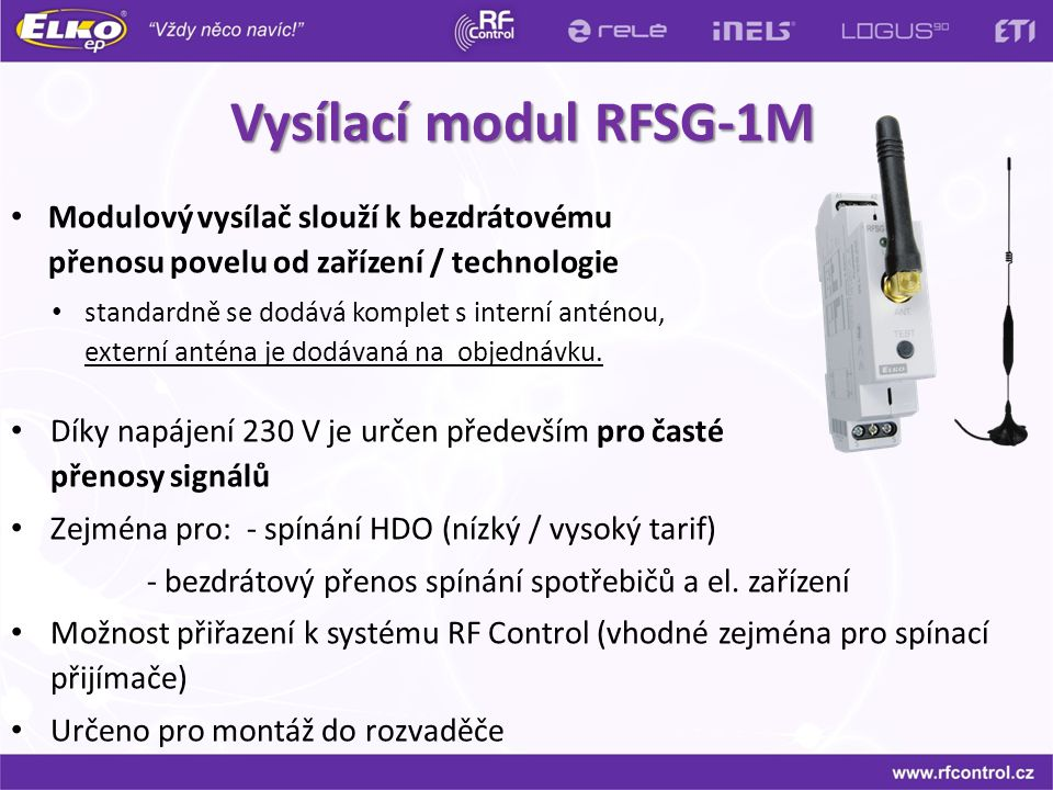 Vysílací modul RFSG-1M Díky napájení 230 V je určen především pro časté přenosy signálů Zejména pro: - spínání HDO (nízký / vysoký tarif) - bezdrátový