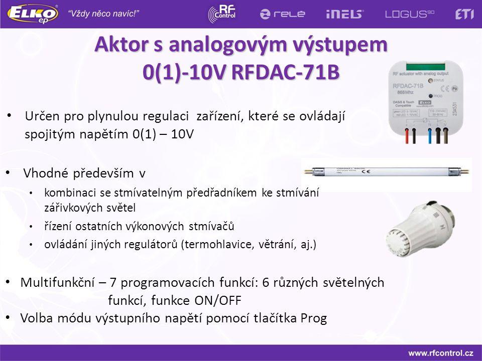 Aktor s analogovým výstupem 0(1)-10V RFDAC-71B Určen pro plynulou regulaci zařízení, které se ovládají spojitým napětím 0(1) – 10V Multifunkční – 7 pr
