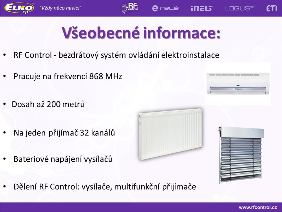 Všeobecné informace: RF Control - bezdrátový systém ovládání elektroinstalace Dosah až 200 metrů Na jeden přijímač 32 kanálů Pracuje na frekvenci 868