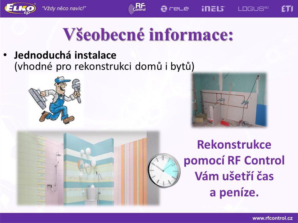 Všeobecné informace: Jednoduchá instalace (vhodné pro rekonstrukci domů i bytů) Rekonstrukce pomocí RF Control Vám ušetří čas a peníze.