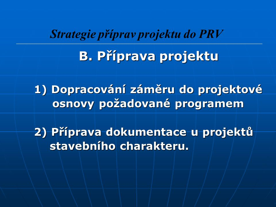 B. Příprava projektu B. Příprava projektu 1) Dopracování záměru do projektové 1) Dopracování záměru do projektové osnovy požadované programem osnovy p