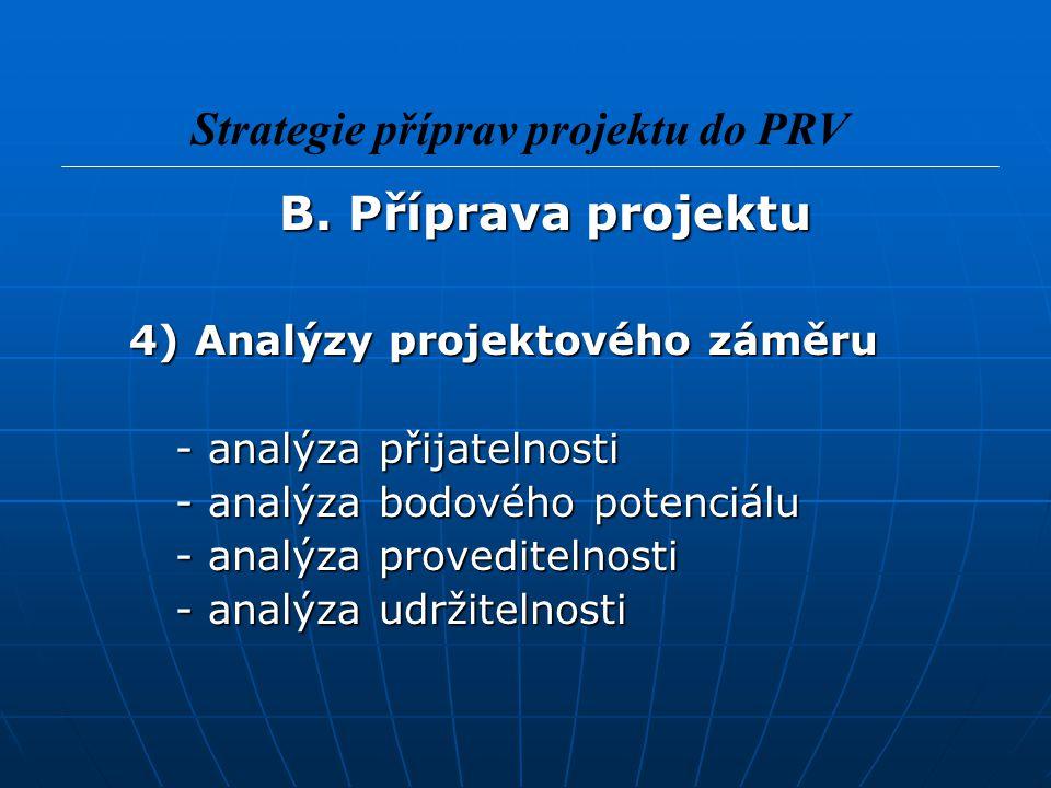 B. Příprava projektu B. Příprava projektu 4) Analýzy projektového záměru 4) Analýzy projektového záměru - analýza přijatelnosti - analýza přijatelnost