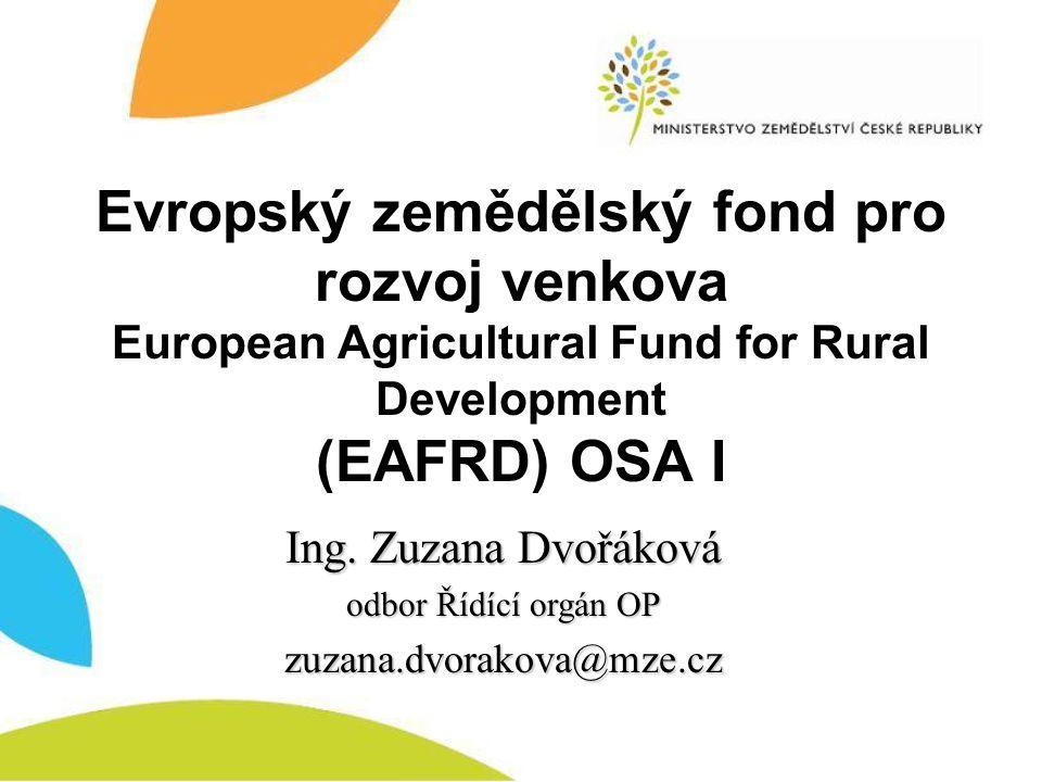 Evropský zemědělský fond pro rozvoj venkova European Agricultural Fund for Rural Development (EAFRD) OSA I Ing. Zuzana Dvořáková odbor Řídící orgán OP