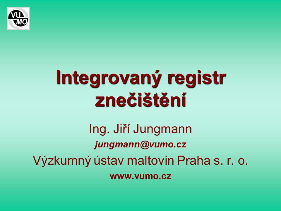 Integrovaný registr znečištění Ing. Jiří Jungmann jungmann@vumo.cz Výzkumný ústav maltovin Praha s.