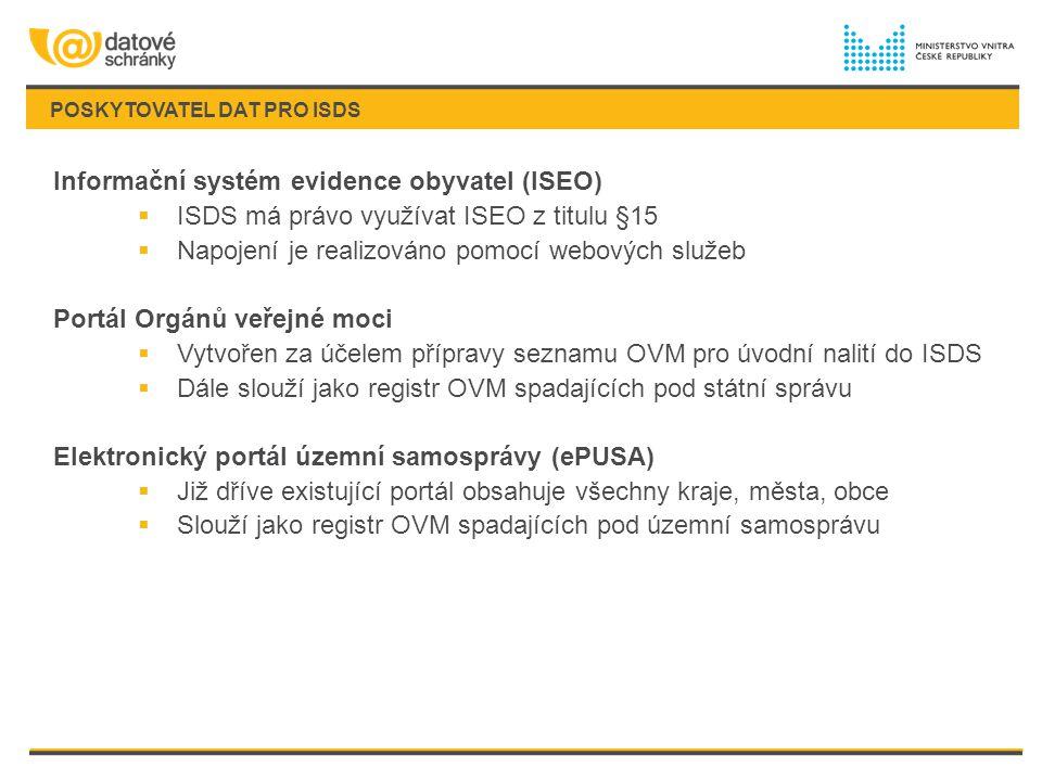 POSKYTOVATEL DAT PRO ISDS Informační systém evidence obyvatel (ISEO)  ISDS má právo využívat ISEO z titulu §15  Napojení je realizováno pomocí webov