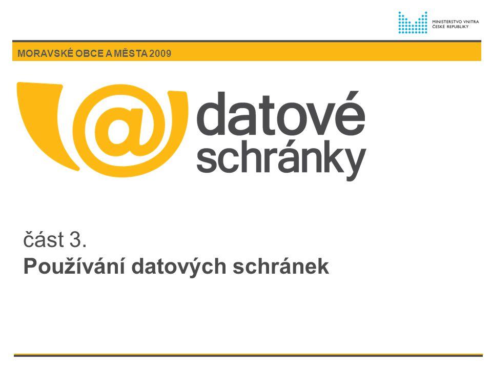 část 3. Používání datových schránek MORAVSKÉ OBCE A MĚSTA 2009