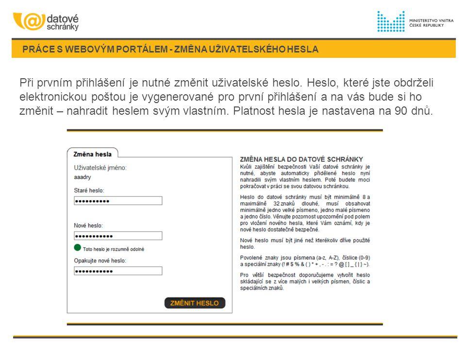 PRÁCE S WEBOVÝM PORTÁLEM - ZMĚNA UŽIVATELSKÉHO HESLA Při prvním přihlášení je nutné změnit uživatelské heslo. Heslo, které jste obdrželi elektronickou