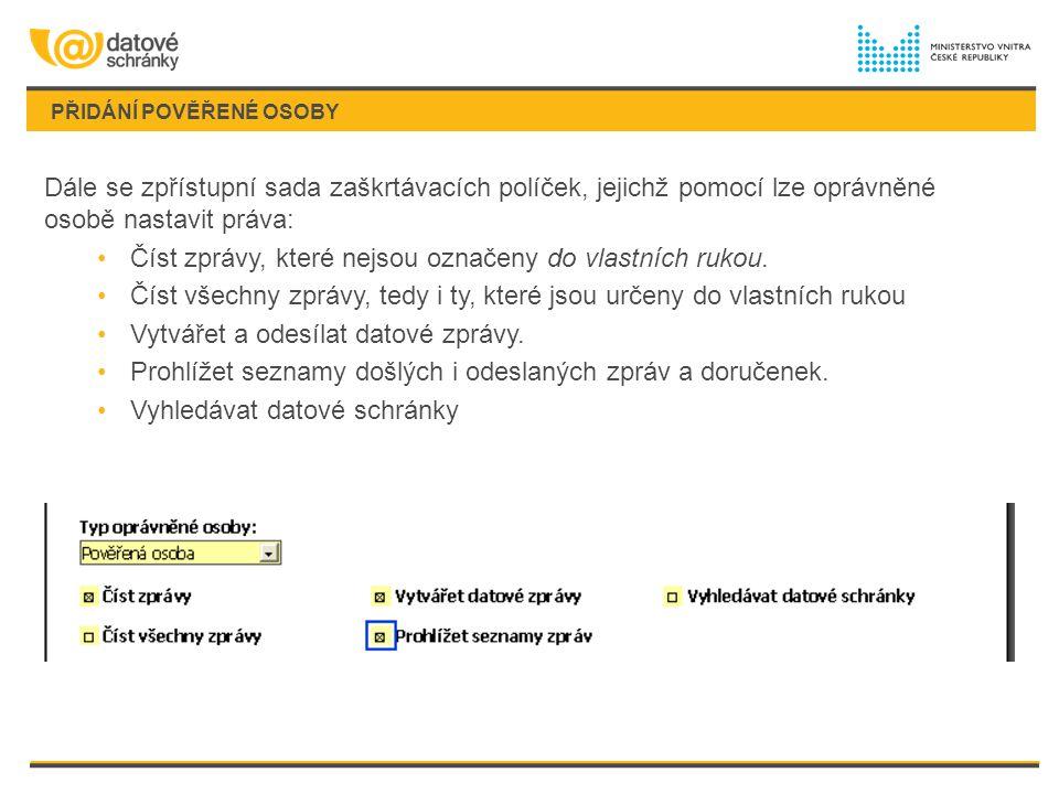 PŘIDÁNÍ POVĚŘENÉ OSOBY Dále se zpřístupní sada zaškrtávacích políček, jejichž pomocí lze oprávněné osobě nastavit práva: Číst zprávy, které nejsou ozn
