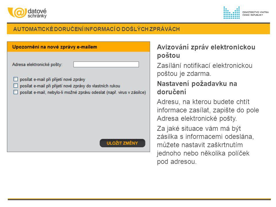 AUTOMATICKÉ DORUČENÍ INFORMACÍ O DOŠLÝCH ZPRÁVÁCH Avizování zpráv elektronickou poštou Zasílání notifikací elektronickou poštou je zdarma. Nastavení p