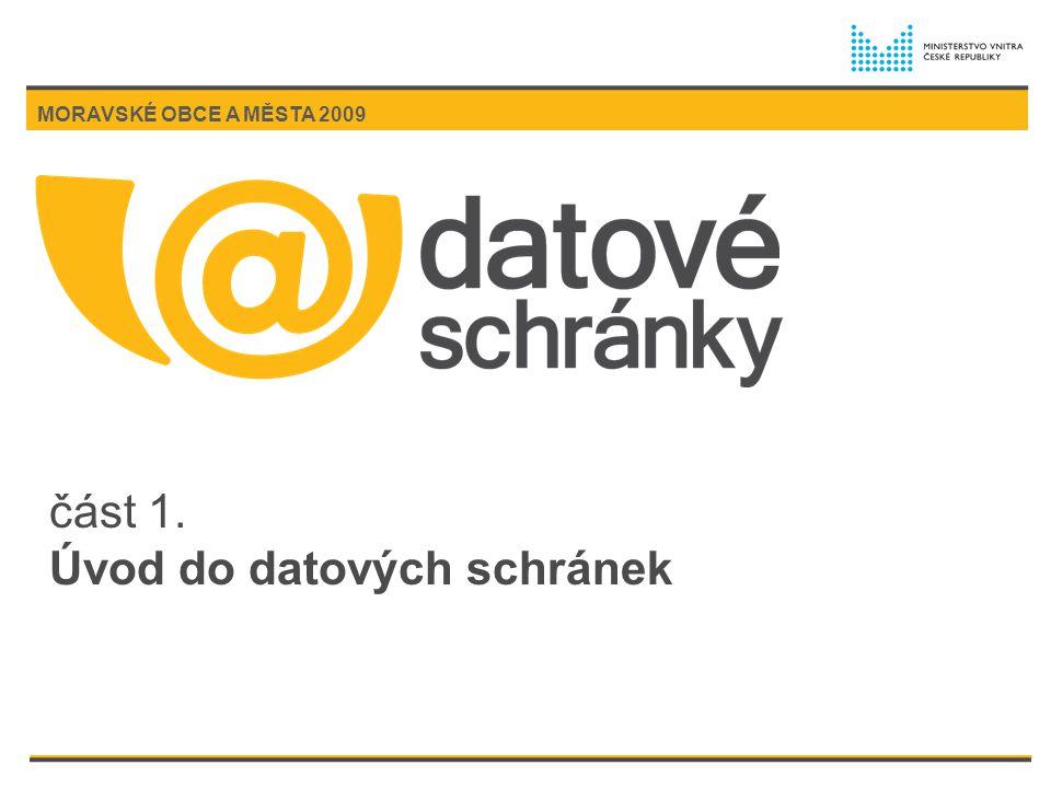 část 1. Úvod do datových schránek MORAVSKÉ OBCE A MĚSTA 2009