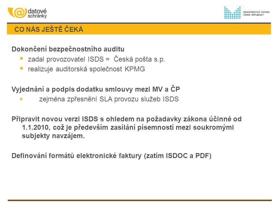 CO NÁS JEŠTĚ ČEKÁ Dokončení bezpečnostního auditu  zadal provozovatel ISDS = Česká pošta s.p.  realizuje auditorská společnost KPMG Vyjednání a podp