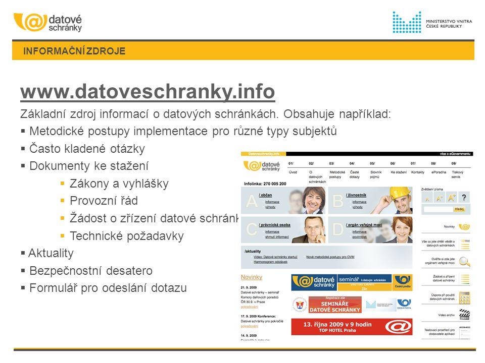 INFORMAČNÍ ZDROJE www.datoveschranky.info Základní zdroj informací o datových schránkách. Obsahuje například:  Metodické postupy implementace pro růz