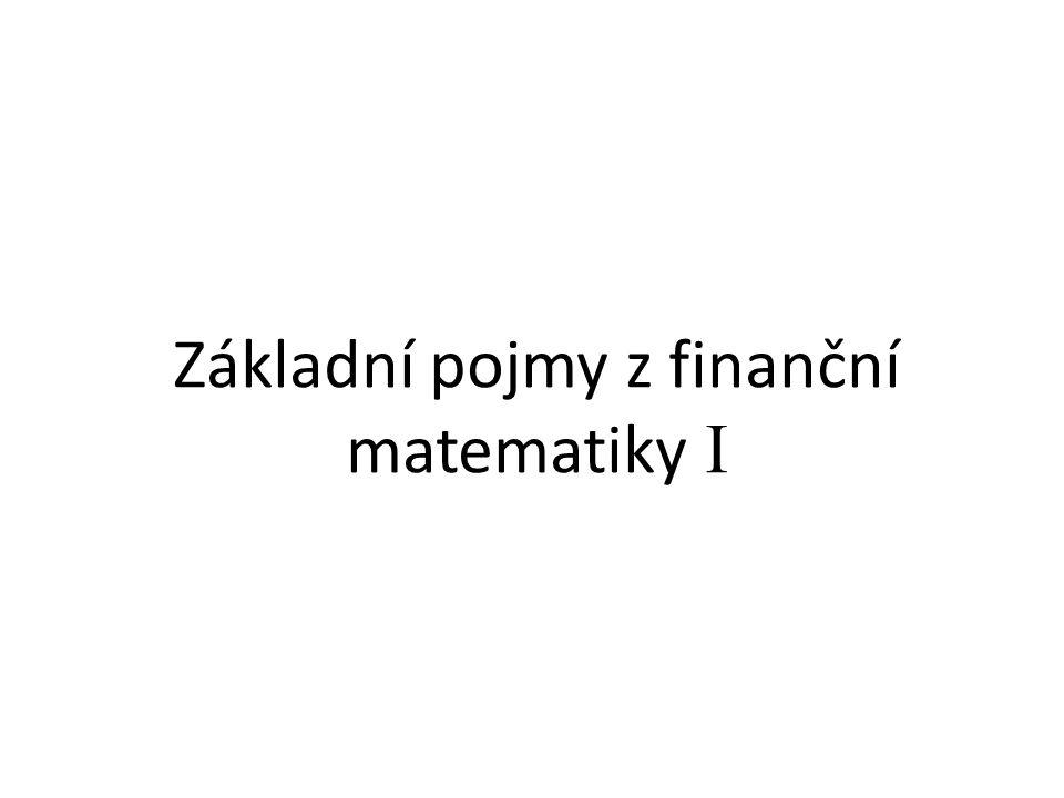 Základní pojmy z finanční matematiky I