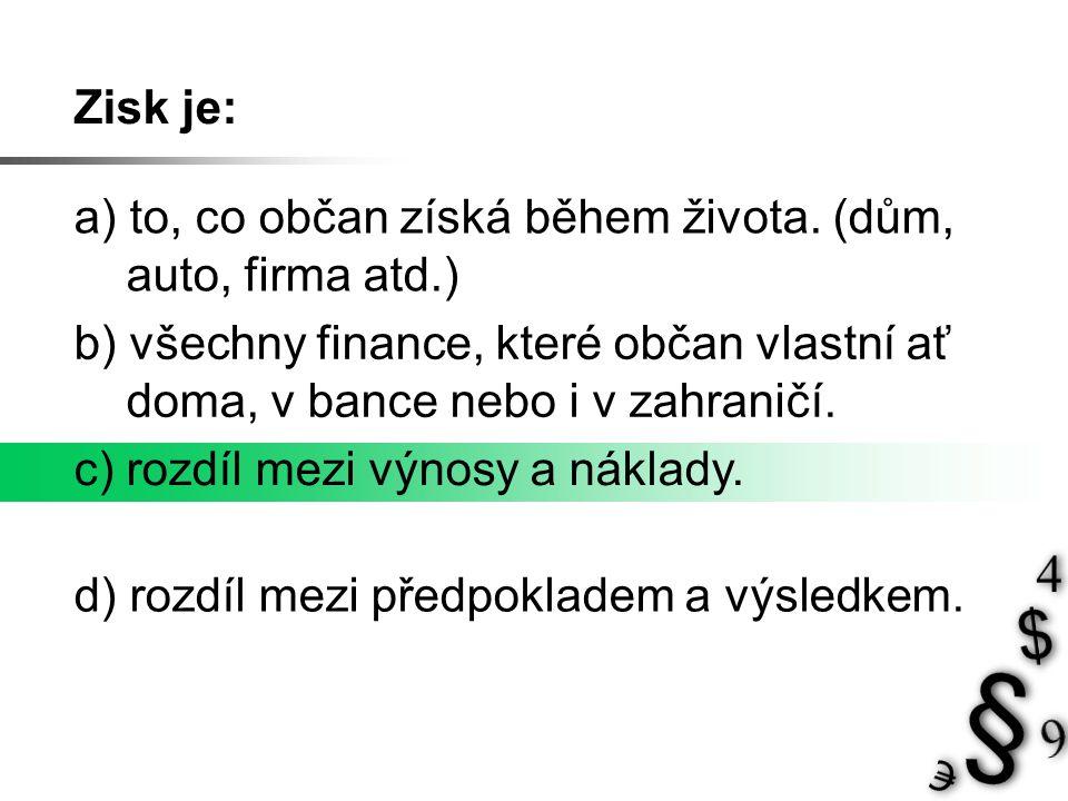 Zisk je: a) to, co občan získá během života.
