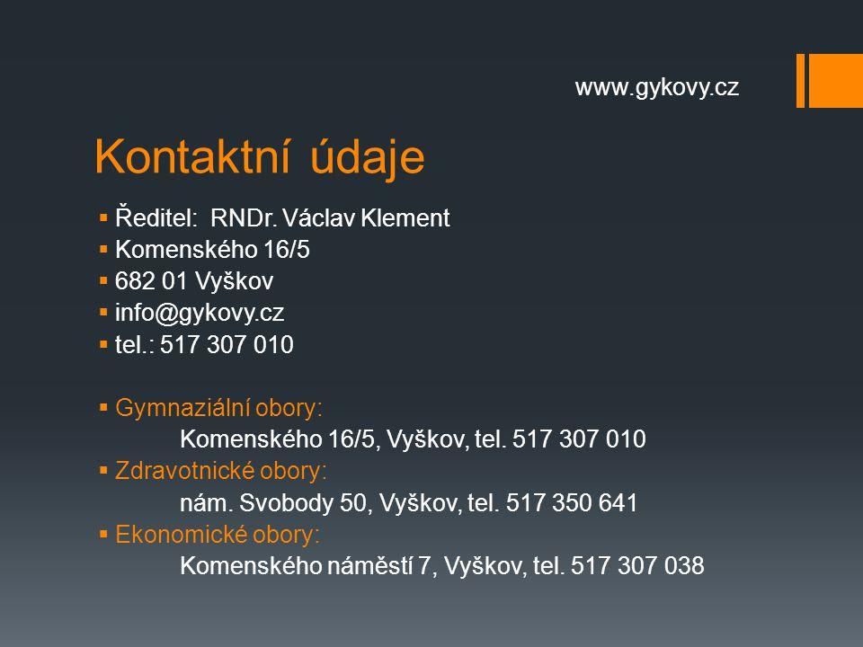 Kontaktní údaje  Ředitel: RNDr. Václav Klement  Komenského 16/5  682 01 Vyškov  info@gykovy.cz  tel.: 517 307 010  Gymnaziální obory: Komenského
