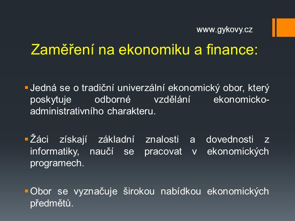 Zaměření na ekonomiku a finance:  Jedná se o tradiční univerzální ekonomický obor, který poskytuje odborné vzdělání ekonomicko- administrativního cha