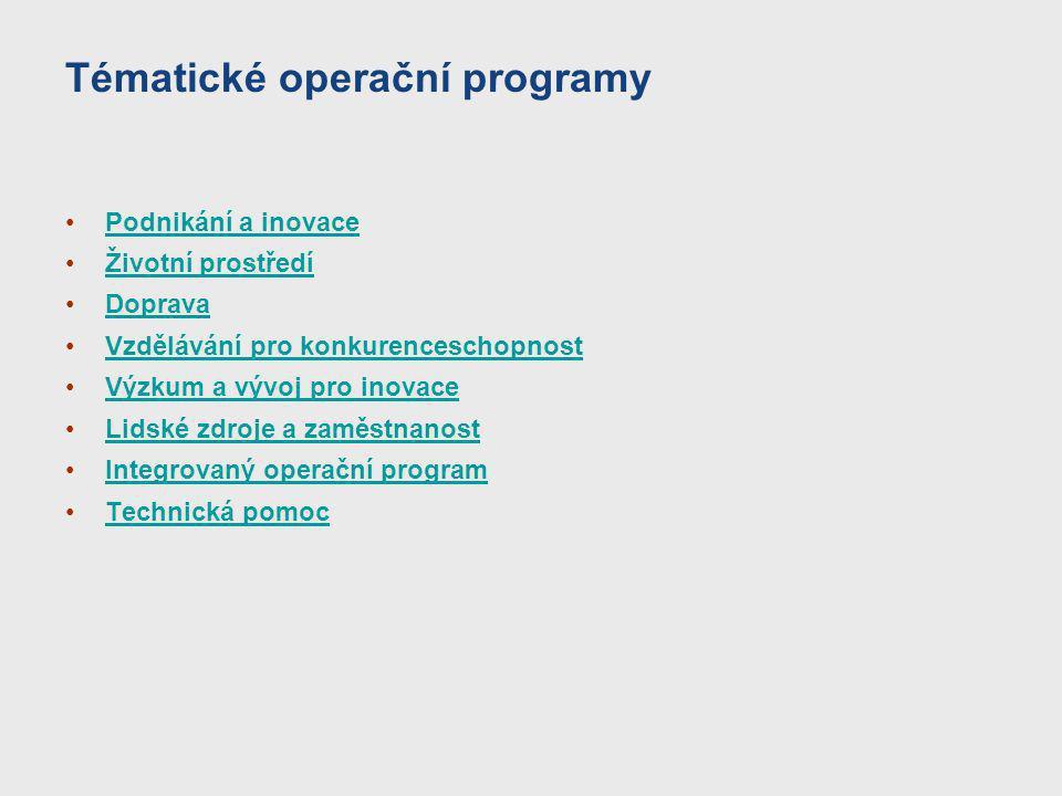 Tématické operační programy Podnikání a inovace Životní prostředí Doprava Vzdělávání pro konkurenceschopnost Výzkum a vývoj pro inovace Lidské zdroje