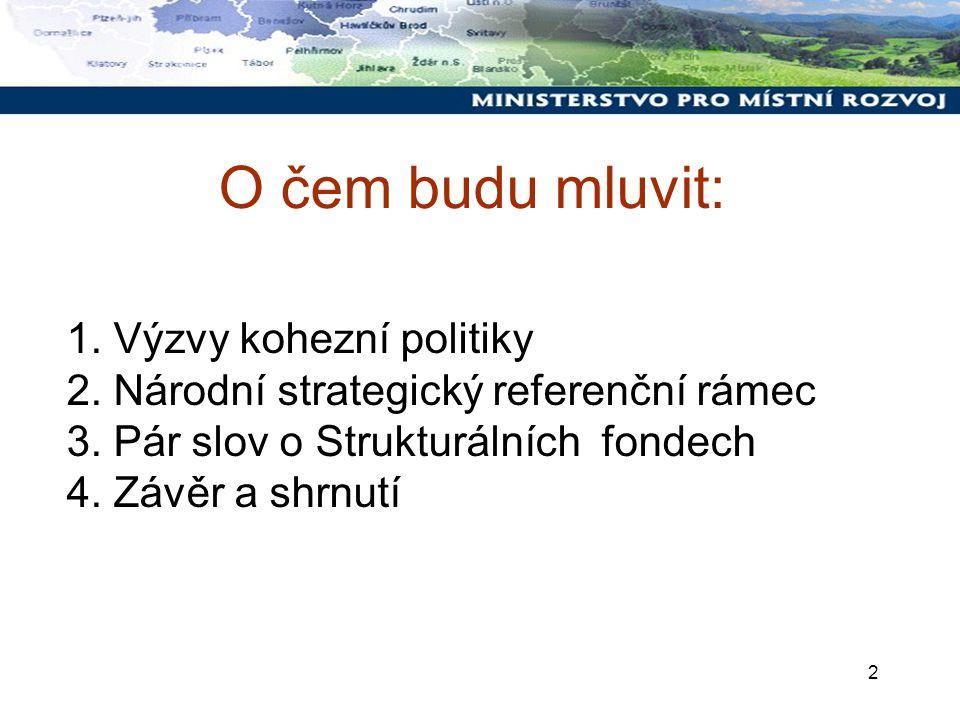 2 O čem budu mluvit: 1. Výzvy kohezní politiky 2.