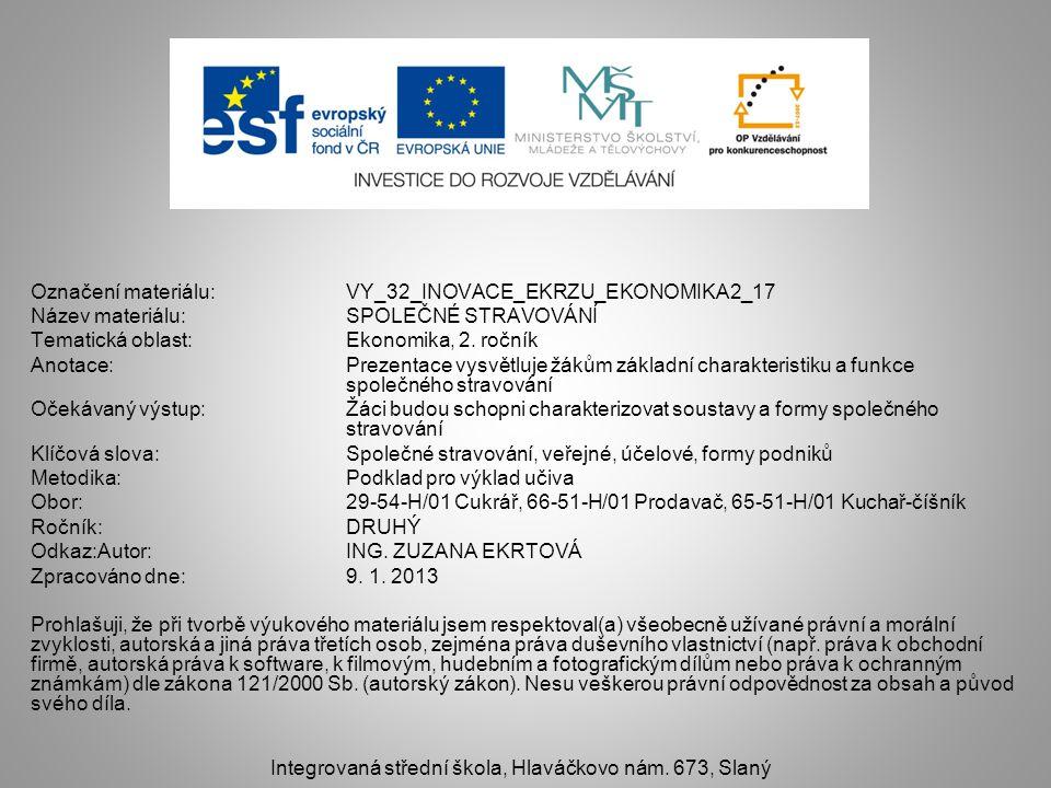 Označení materiálu: VY_32_INOVACE_EKRZU_EKONOMIKA2_17 Název materiálu:SPOLEČNÉ STRAVOVÁNÍ Tematická oblast:Ekonomika, 2. ročník Anotace:Prezentace vys