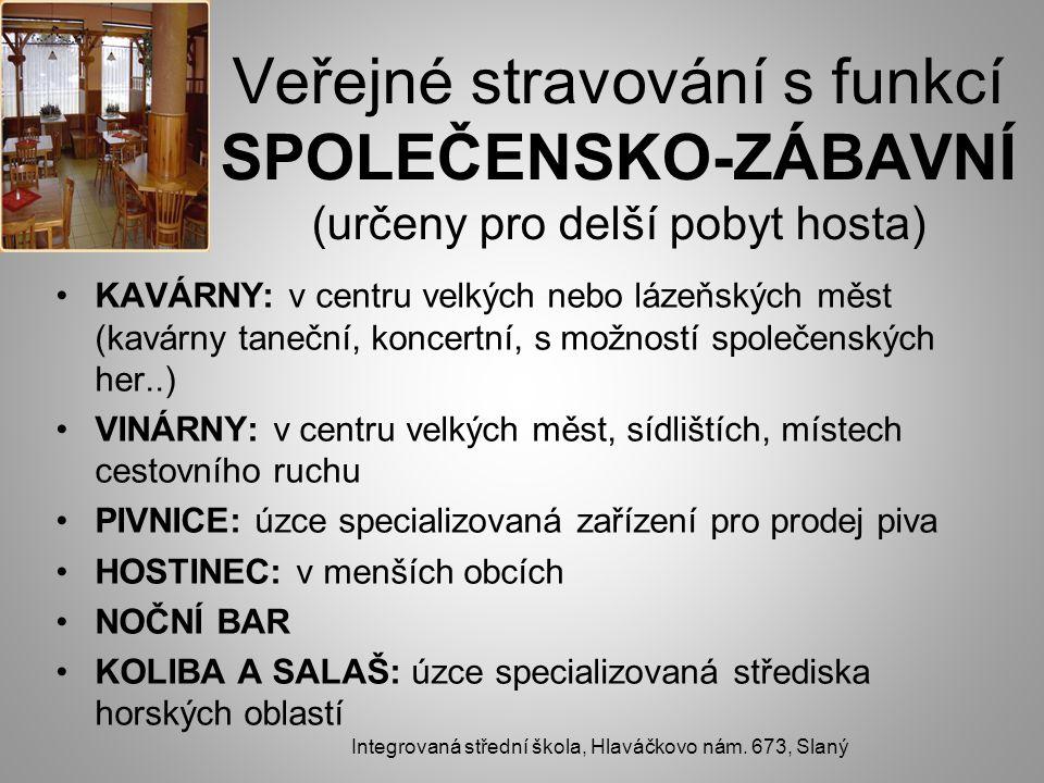 Veřejné stravování s funkcí SPOLEČENSKO-ZÁBAVNÍ (určeny pro delší pobyt hosta) KAVÁRNY: v centru velkých nebo lázeňských měst (kavárny taneční, koncer