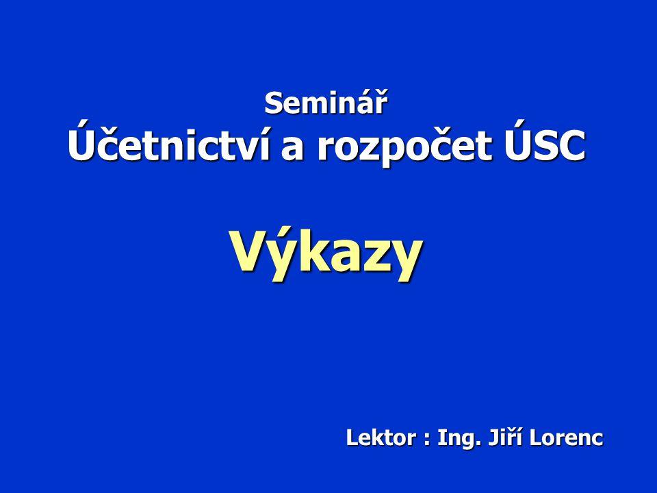 Seminář Účetnictví a rozpočet ÚSC Výkazy Lektor : Ing. Jiří Lorenc
