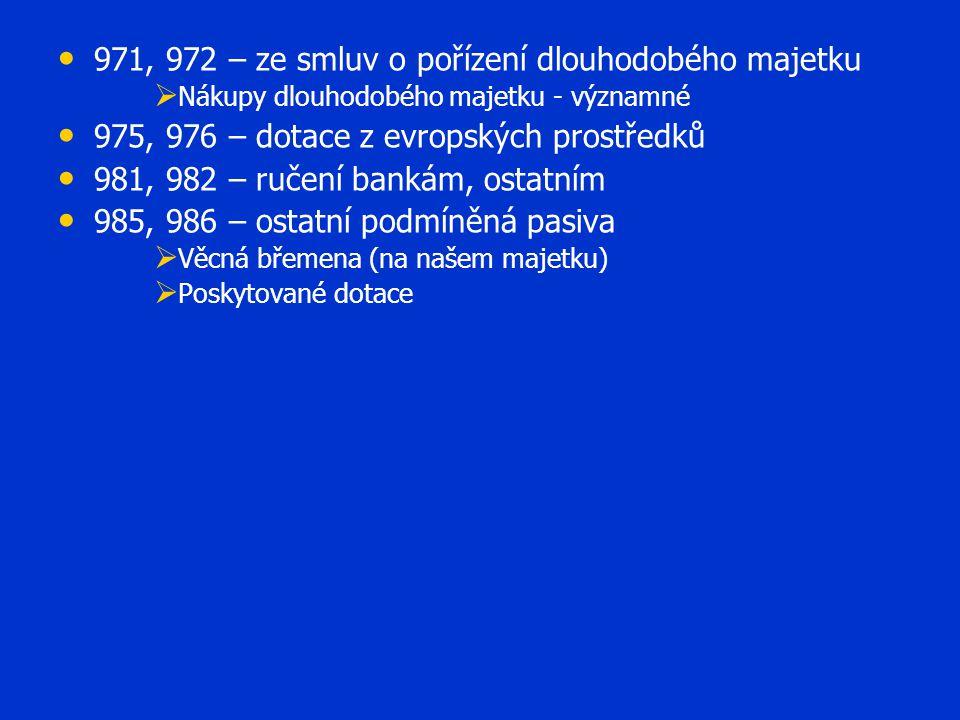 971, 972 – ze smluv o pořízení dlouhodobého majetku   Nákupy dlouhodobého majetku - významné 975, 976 – dotace z evropských prostředků 981, 982 – ru