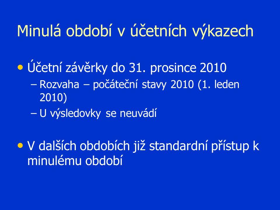 Minulá období v účetních výkazech Účetní závěrky do 31. prosince 2010 – –Rozvaha – počáteční stavy 2010 (1. leden 2010) – –U výsledovky se neuvádí V d