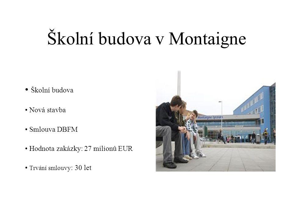 Školní budova v Montaigne Školní budova Nová stavba Smlouva DBFM Hodnota zakázky: 27 milionů EUR Trvání smlouvy : 30 let