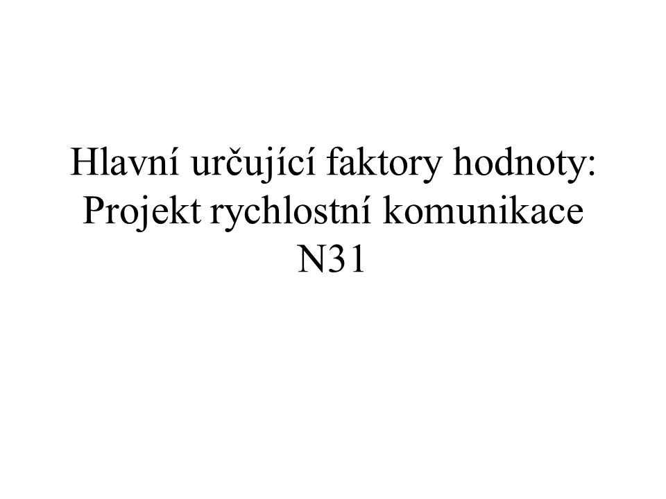 Hlavní určující faktory hodnoty: Projekt rychlostní komunikace N31