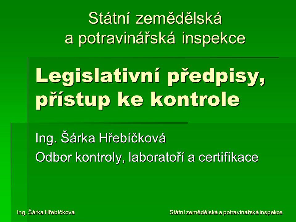 Legislativní předpisy, přístup ke kontrole Ing. Šárka Hřebíčková Odbor kontroly, laboratoří a certifikace Ing. Šárka Hřebíčková Státní zemědělská a po