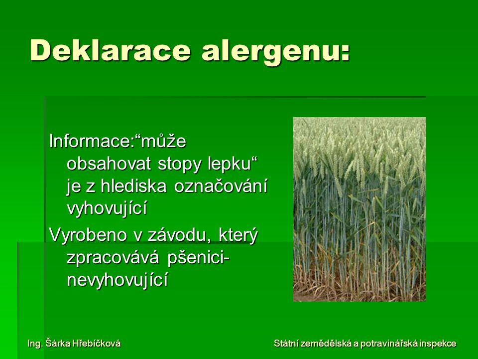 """Deklarace alergenu: Informace:""""může obsahovat stopy lepku"""" je z hlediska označování vyhovující Vyrobeno v závodu, který zpracovává pšenici- nevyhovují"""