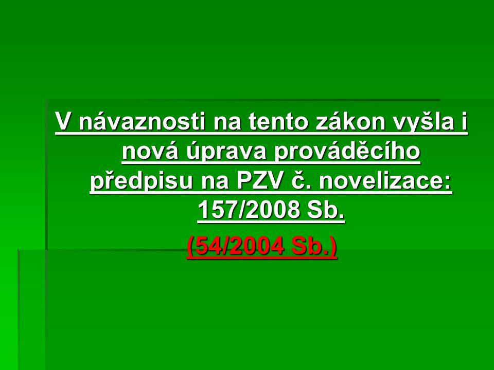 V návaznosti na tento zákon vyšla i nová úprava prováděcího předpisu na PZV č. novelizace: 157/2008 Sb. (54/2004 Sb.)