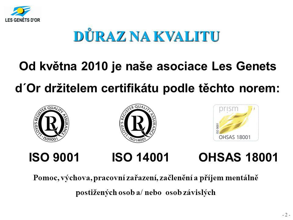 - 2 - DŮRAZ NA KVALITU Od května 2010 je naše asociace Les Genets d´Or držitelem certifikátu podle těchto norem: ISO 9001ISO 14001OHSAS 18001 Pomoc, v