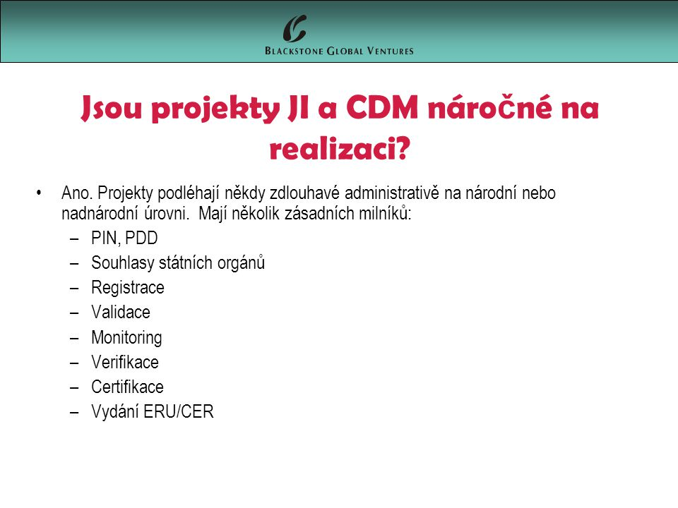 Jsou projekty JI a CDM náro č né na realizaci. Ano.